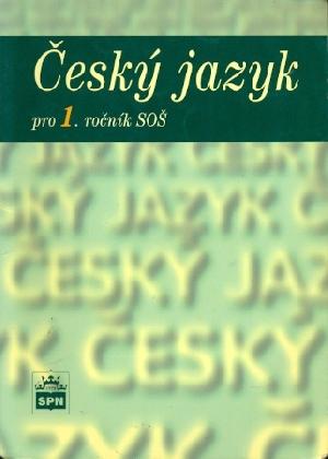 Český jazyk pro 1. ročník SOŠ - Čechová Marie a kol.