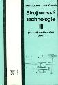 Strojírenská technologie III pro strojírenské učební obory - Hrdličková Dobroslava